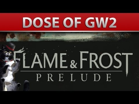 Guild Wars 2 - Dose: Flame & Frost Prelude + Thoughts