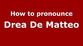 How to pronounce Drea De Matteo (Italian/Italy)  - PronounceNames.com