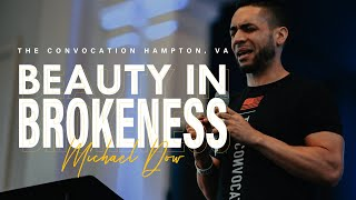 Beauty in Brokenness | Michael Dow | Burning Ones VA Convocation