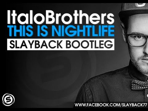 ItaloBrothers - This Is Nightlife (Slayback Bootleg)