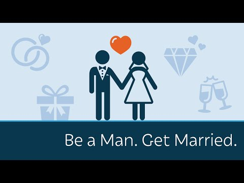 Be a Man. Get Married.
