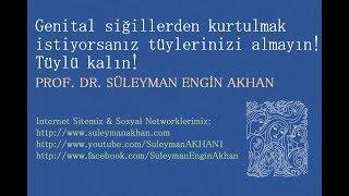 Genital siğillerden kurtulmak istiyorsanız tüylerinizi almayın! - Prof. Dr. Süleyman Engin Akhan