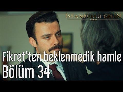 İstanbullu Gelin 34. Bölüm - Fikret'ten Beklenmedik Hamle