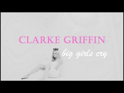 Clarke Griffin | Big Girls Cry