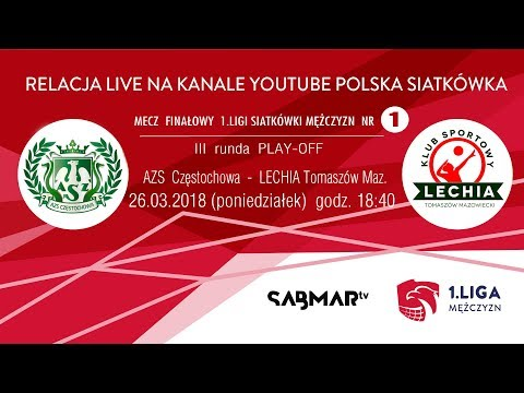 FINAŁ I Ligi Siatkówki Mężczyzn  2018  AZS Częstochowa - LECHIA Tomaszów Maz. - Mecz Nr 1