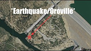 Very Serious Heads Up! Earthquakes at Oroville Dam (Video)