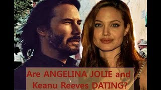 ★Are Angelina Jolie★ and Keanu Reeves Dating?
