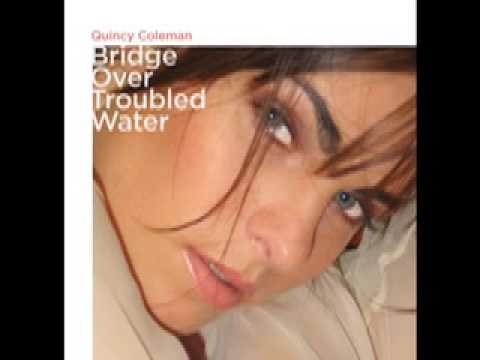 QUINCY COLEMAN - BRIDGE OVER TROUBLED WATER