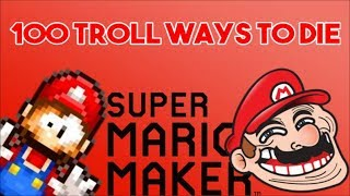 100 Troll Ways To Die in Super Mario Maker