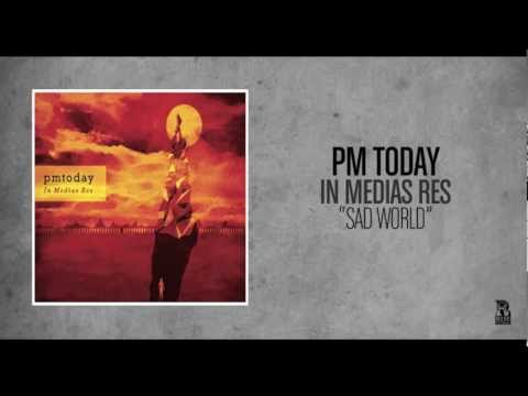 PM Today - Sad World