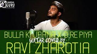 Bulla Ki Jaana X O Re Piya | Guitar Cover by Ravi Zharotia | Chordsguru