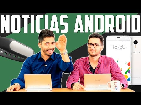 Noticias Android: Pro 6 y M3 Note, Xiaomi Watch y Android N
