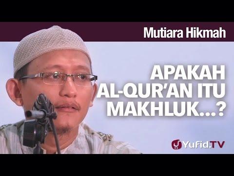 Mutiara Hikmah: Apakah AL-Qur'an Itu Makhluk...? - Ustadz Abu Yahya Badru Salam, Lc.