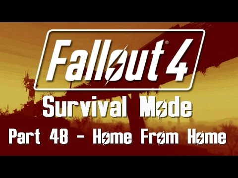 Fallout 4: Survival Mode - Part 48 - Home From Home