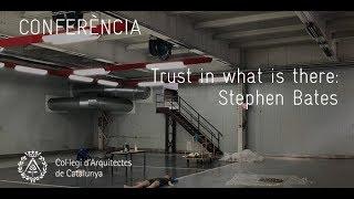 Trust in what is there: Conferència d'Stephen Bates al COAC (22.11.2018)