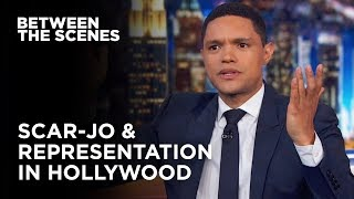 What Scarlett Johansson's Missing in the Representation Debate - Between the Scenes | The Daily Show