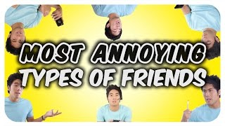 Most Annoying Types of Friends!