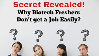 Why Biotech Freshers, Life Science Freshers Don't get a Job Easily?