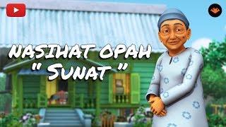 Nasihat Opah - Sunat [HD]