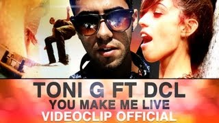 Клип Toni G - You Make Me Live ft. DCL