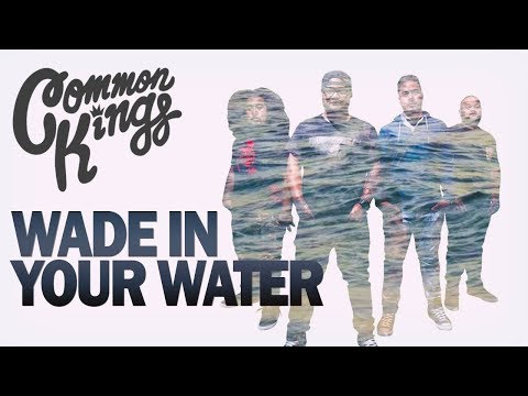 Common Kings WADE IN YOUR WATER - Official Music Video