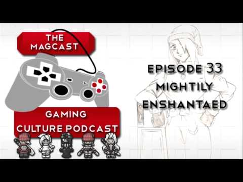 The MagCast - Episode #33 - Mightily Enshantaed