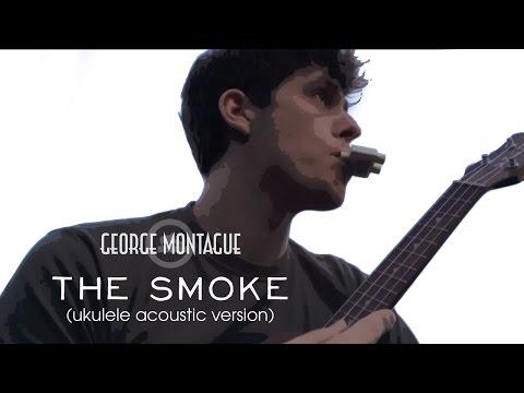 George Montague - The Smoke (ukulele acoustic version)