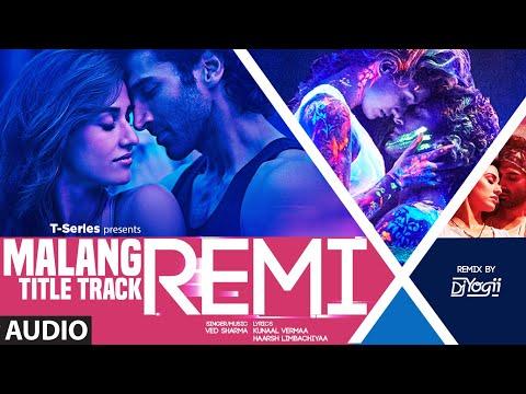 Remix: Malang (title Track) Audio Dj Yogii Ved Sharma Aditya Roy Kapur - Disha Patani