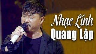 Nhạc Lính Quang Lập CÀNG NGHE CÀNG THẤM - Nhạc Lính Hải Ngoại Tuyển Chọn
