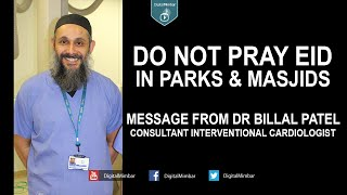 Do NOT Pray Eid in the parks & Masjids – Dr Billal Patel (Consultant Interventional Cardiologist)