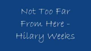 Watch Hilary Weeks Not Too Far From Here video