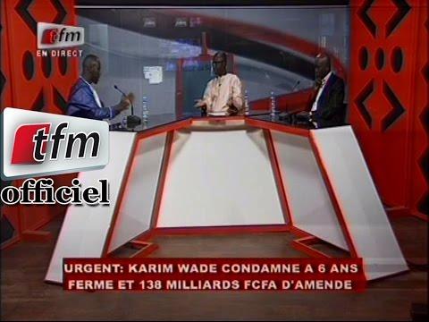 Procés Karim Wade:Le verdict - Invités: Cissé Lo,Sérigne Mbacké Ndiaye et Cheikh Yérim Seck