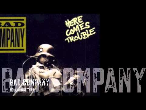 Bad Company - How About That / HQ Lyrics