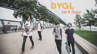 "DYGL ""Let It Sway"" / Out Of Town Films"