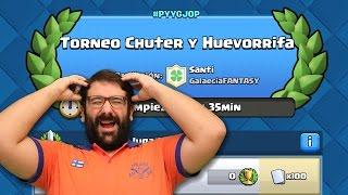 Torneo Chuter y Huevorifa   Clash Royale