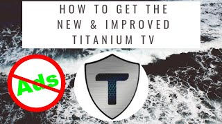 How to get and use the ALL NEW TITANIUM TV (Adfree)