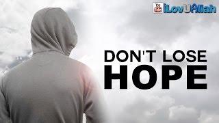 Don't Lose Hope| Nouman Ali Khan