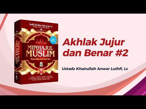 Akhlak Jujur Dan Benar #2 - Ustadz Khairullah Anwar Luthfi, Lc