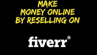 Make Money Online By Reselling On Fiverr