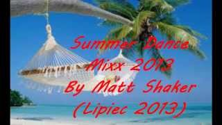 Summer Dance Mixx 2013 By Matt Shaker Lipiec 2013] Video music HD