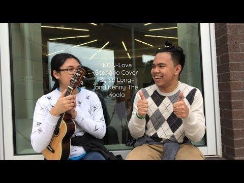 (Live Ukulele Cover) iKON-Love Scenario By So Long~ and Kenny The Koala