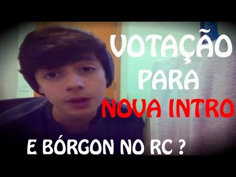 VOTA��O P/ NOVA INTRO & Bórgon NO RC ?