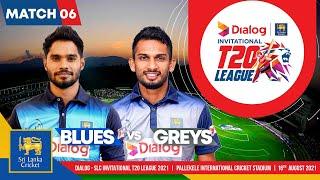 Match 6   Blues vs Greys   Dialog-SLC Invitational T20 League 2021