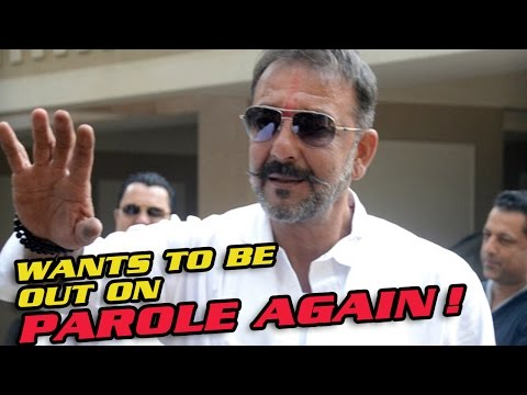 Sanjay Dutt wants to be out on parole again!