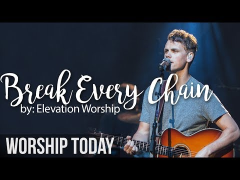 Break Every Chain  -  Elevation Worship