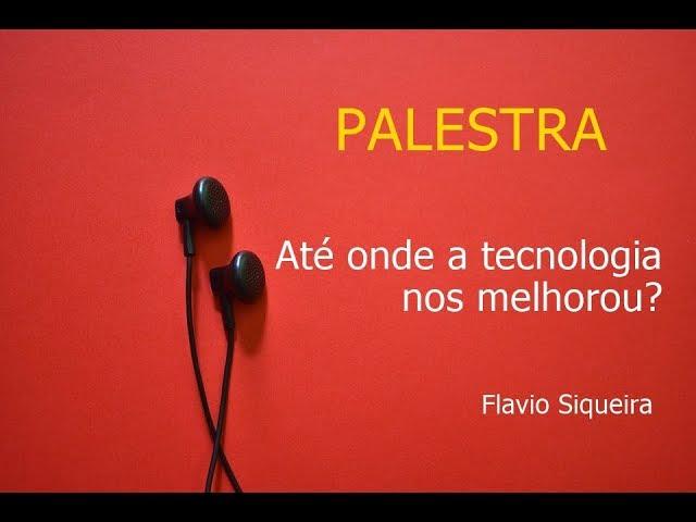 Até onde a tecnologia nos melhorou? - Flavio Siqueira