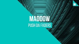 MADDOW - Push Da Faders [FREE DOWNLOAD]
