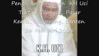 Pengajian Mingguan KH Uci Turtusi Cilongok, Pasar Kemis, Tangerang, Banten. 26 Februari 2017