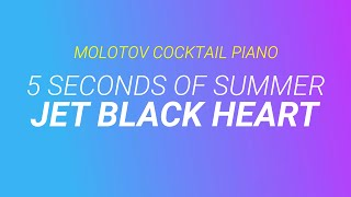 Jet Black Heart 5 Seconds Of Summer By Molotov Cocktail Piano