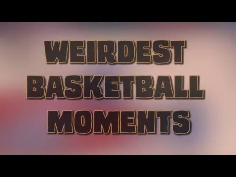 Weirdest Basketball Moments